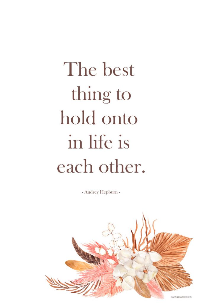 """""""The best thing to hold onto in life is each other"""". - Audrey Hepburn  Love Quotes for Wedding, Annivesary, or Valenitne's Day"""