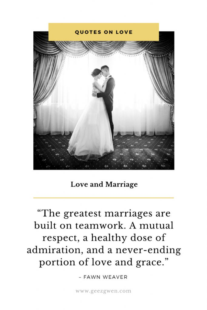 """The greatest marriages are built on teamwork. A mutual respect, a healthy dose of admiration, and a never-ending portion of love and grace.""  - Fawn Weaver - Quotes and Sayings on love and marriage."