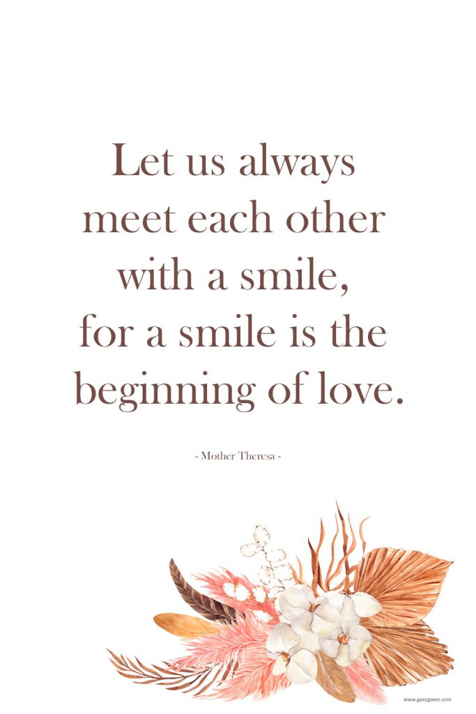 """Mother Teresa Quote about love - """"Let us always meet each other with a smile, for a smile is the beginning of love."""" -- Mother Theresa"""