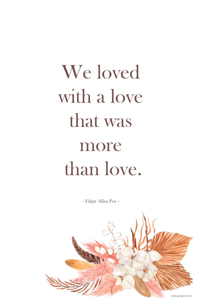 """""""We loved with a love that was more than love."""" - Edgar Allan Poe Quote for Valentine's Day or Anniversary"""