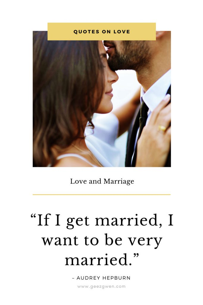 """If I get married, I want to be very married."""