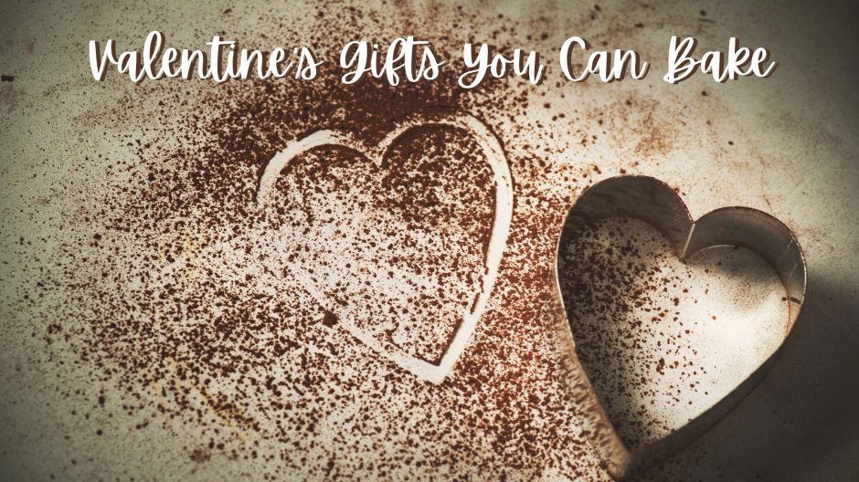 Valentine's Gifts You Can Bake