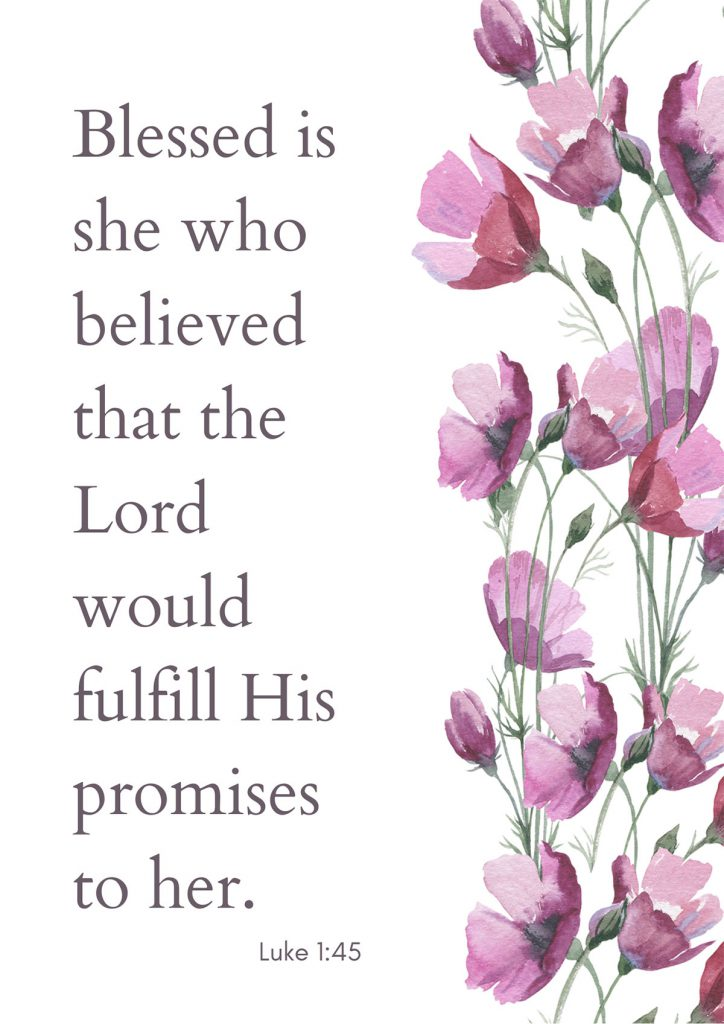 """Blessed is she who believed that the Lord would fulfill His promises to her."""