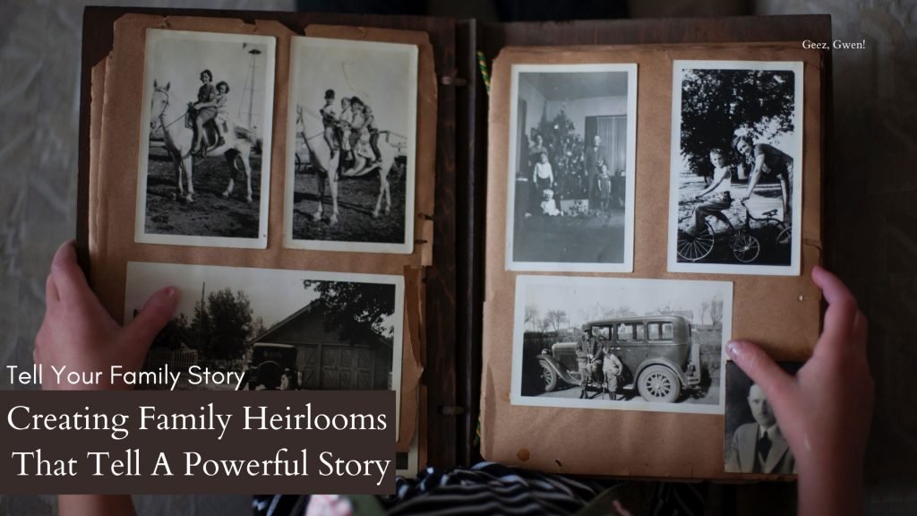 Creating Family Heirlooms