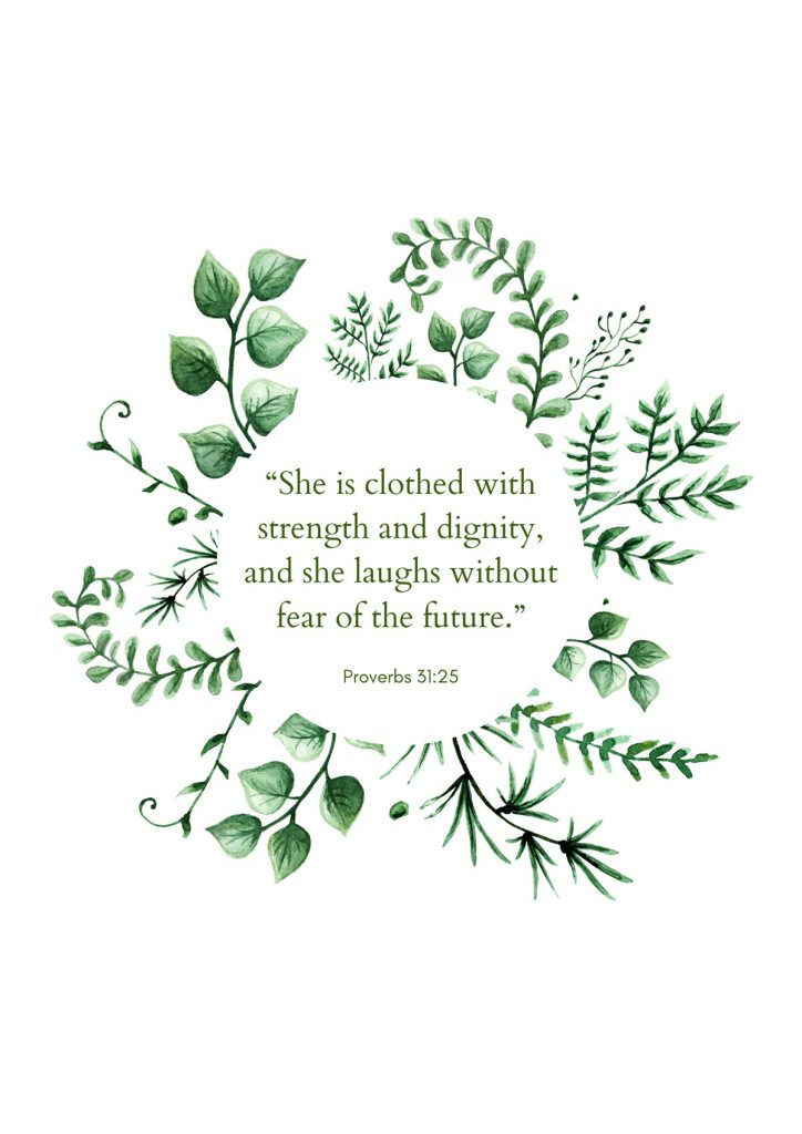 """She is clothed with strength and dignity, and she laughs without fear of the future."""