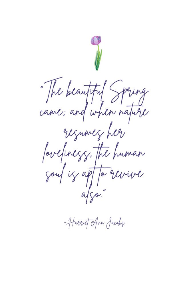 """Jacobs Spring Quote - """"The beautiful Spring came; and when nature resumes her loveliness, the human soul is apt to revive also."""""""