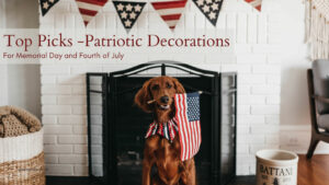 Top Picks for Patriotic Décor for Memorial Day and Fourth of July